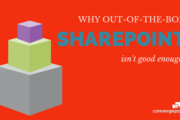 Why Out-of-the-Box SharePoint Isn't Good Enough