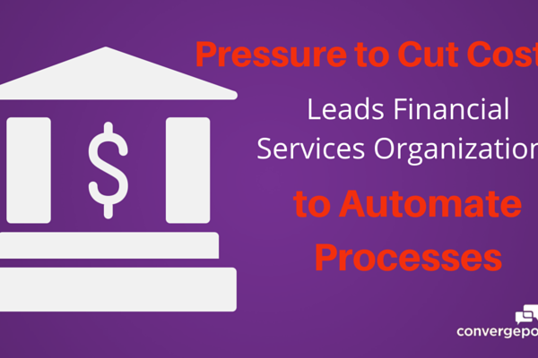 Pressure to Cut Costs Leads Financial Institutions to Automate Processes