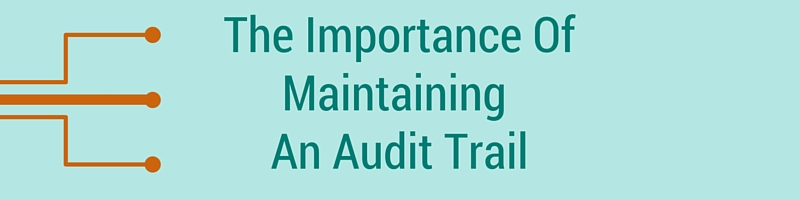 The Importance of Maintaining an Audit Trail