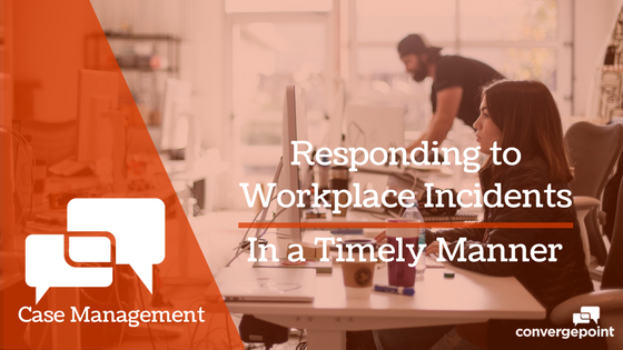 Case Management Responding to Workplace Incidents in a Timely Manner