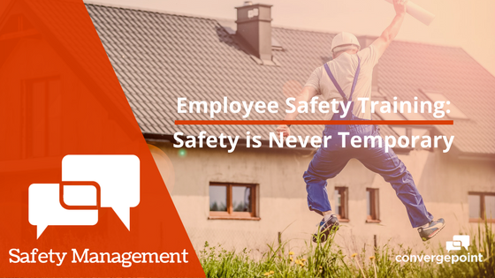 Employee Safety Training Safety is Never Temporary