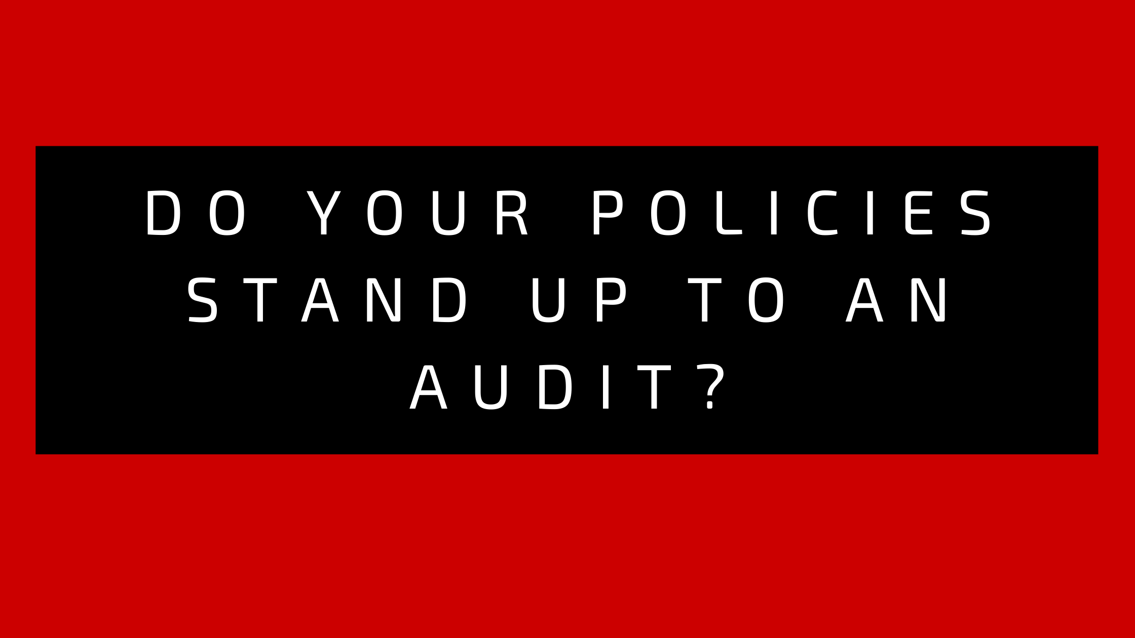 Do-Your-Policies-Stand-Up-to-Audit